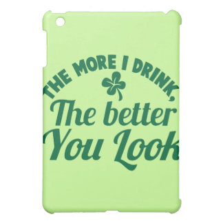 The more i DRINK the better you LOOK iPad Mini Cases