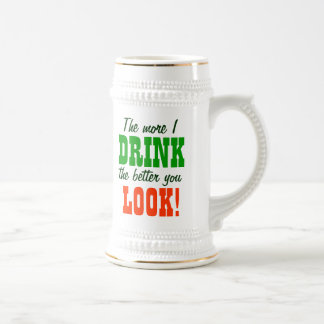 The More I Drink The Better You Look 18 Oz Beer Stein