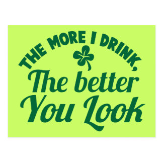 The more i DRINK the better you LOOK Postcard