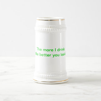 """""""The more I drink the better you look!"""" stein 18 Oz Beer Stein"""