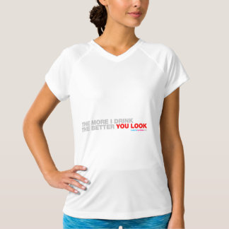 The More I Drink The Better You Look T-Shirt