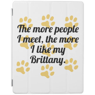 The More I Like My Brittany iPad Cover