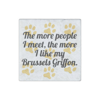 The More I Like My Brussels Griffon Stone Magnet