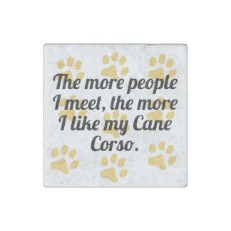 The More I Like My Cane Corso Stone Magnet