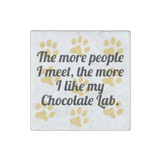 The More I Like My Chocolate Lab Stone Magnet