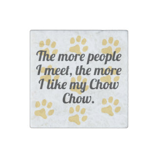 The More I Like My Chow Chow Stone Magnet