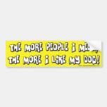 The More I Like My Dog Bumper Sticker