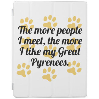 The More I Like My Great Pyrenees iPad Cover