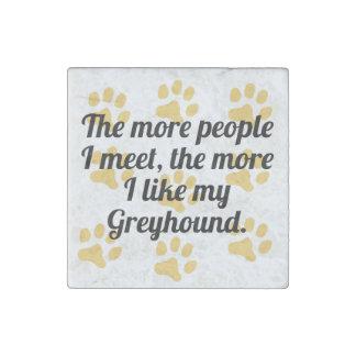 The More I Like My Greyhound Stone Magnet