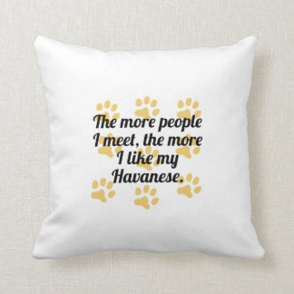 The More I Like My Havanese Throw Pillow