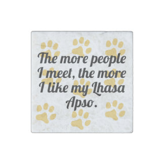 The More I Like My Lhasa Apso Stone Magnet