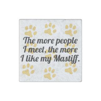 The More I Like My Mastiff Stone Magnet