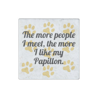 The More I Like My Papillon Stone Magnet