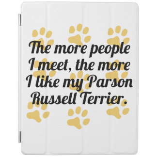 The More I Like My Parson Russell Terrier iPad Cover