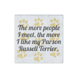 The More I Like My Parson Russell Terrier Stone Magnet