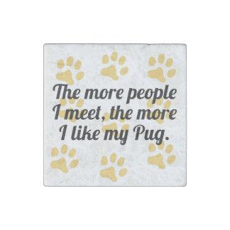 The More I Like My Pug Stone Magnet