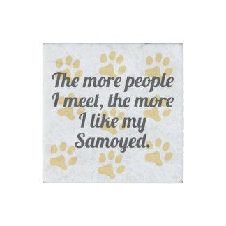 The More I Like My Samoyed Stone Magnet