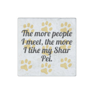 The More I Like My Shar Pei Stone Magnet
