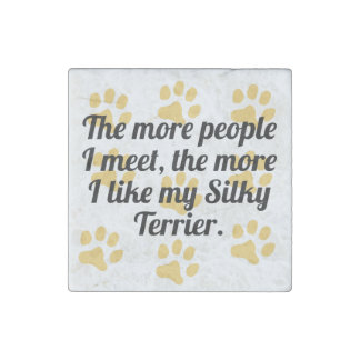 The More I Like My Silky Terrier Stone Magnet