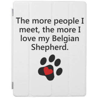 The More I Love My Belgian Shepherd iPad Cover