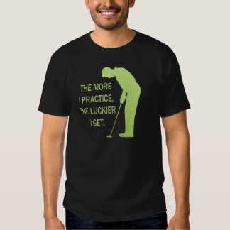 THE MORE I PRACTICE TEE SHIRT
