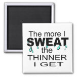 The More I Sweat Refrigerator Magnet