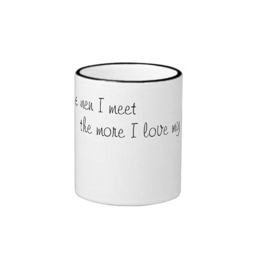 The more men I meet Ringer Coffee Mug