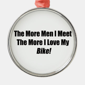 The More Men I Meet The More I Love My Bike Metal Ornament