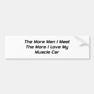 The More Men I Met The More I Love My Muscle Car Car Bumper Sticker