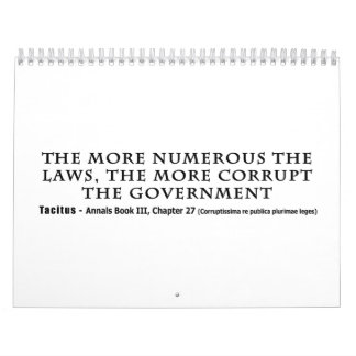 The More Numerous Laws The More corrupt Government Calendar