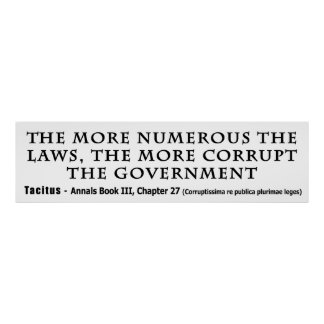 The More Numerous Laws The More corrupt Government Poster