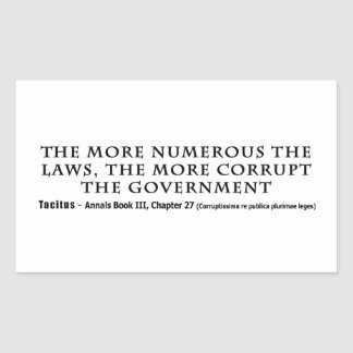 The More Numerous Laws The More corrupt Government Rectangular Sticker