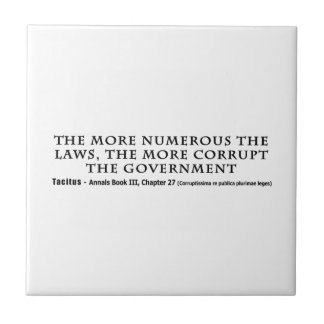 The More Numerous Laws The More corrupt Government Ceramic Tiles