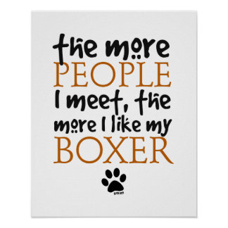 The more people I meet ... Boxer version Poster