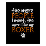 The more people I meet ... Boxer version Posters