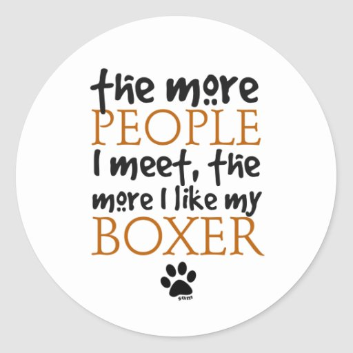 The more people I meet ... Boxer version Round Stickers