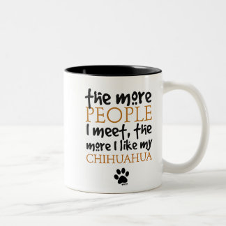 The more people I meet ... Chihuahua version Mugs