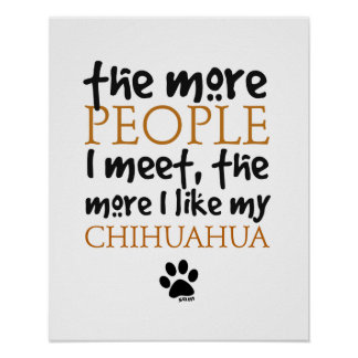 The more people I meet ... Chihuahua version Poster