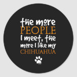 The more people I meet ... Chihuahua version Sticker