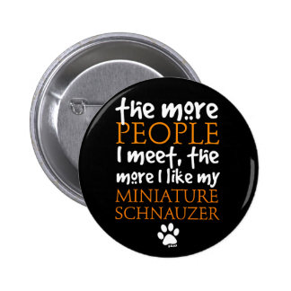 The More People I Meet ... Miniature Schnauzer Pins