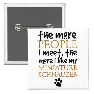 The More People I Meet ... Miniature Schnauzer Pin