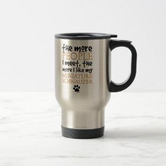 The More People I Meet ... Miniature Schnauzer Travel Mug