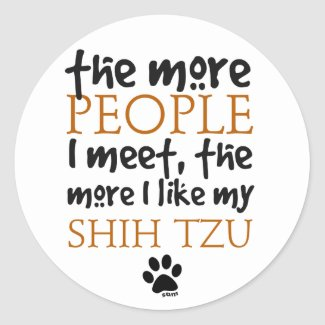 The More People I Meet ... Shih Tzu Classic Round Sticker