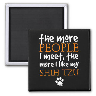 The More People I Meet ... Shih Tzu Magnet