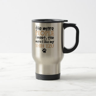 The More People I Meet ... Shih Tzu 15 Oz Stainless Steel Travel Mug