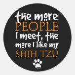 The More People I Meet ... Shih Tzu Round Sticker