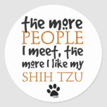 The More People I Meet ... Shih Tzu Round Stickers