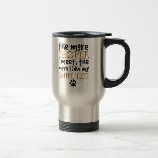 The More People I Meet ... Shih Tzu Travel Mug