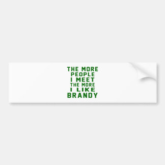 The More People I Meet The More I Like Brandy Car Bumper Sticker