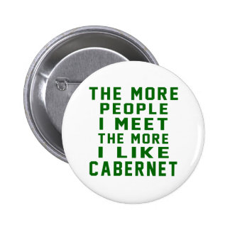 The More People I Meet The More I Like Cabernet 2 Inch Round Button